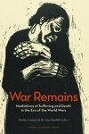War remains. Mediations of suffering and death in the era of the world wars