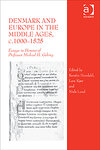 Denmark and Europe in the Middle Ages, c.1000–1525 Essays in Honour of Professor Michael H. Gelting