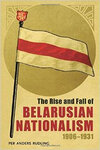 The Rise and Fall of Belarusian Nationalism, 1906-1931